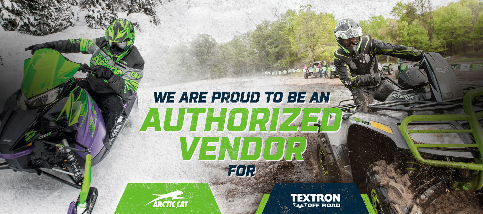 We are proud to be an Authorized Vendor for Arctic Cat and Textron Off Road
